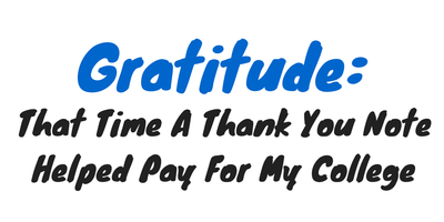 Gratitude: That Time A Thank You Note Helped Pay For My College